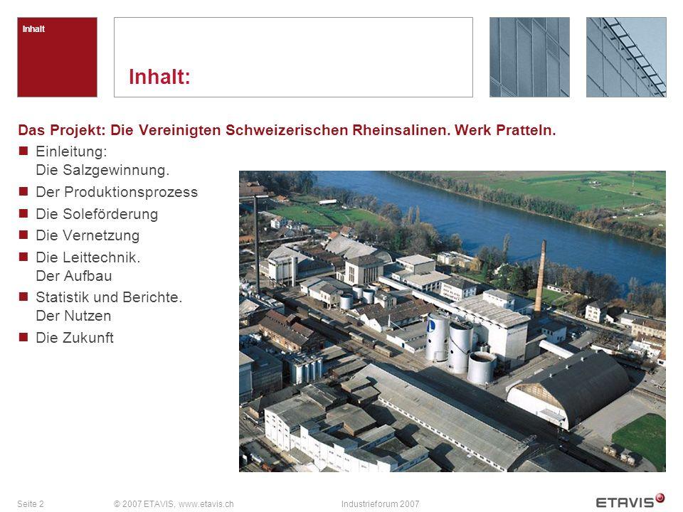 Seite 2© 2007 ETAVIS, www.etavis.chIndustrieforum 2007 Inhalt Inhalt: Das Projekt: Die Vereinigten Schweizerischen Rheinsalinen. Werk Pratteln. Einlei