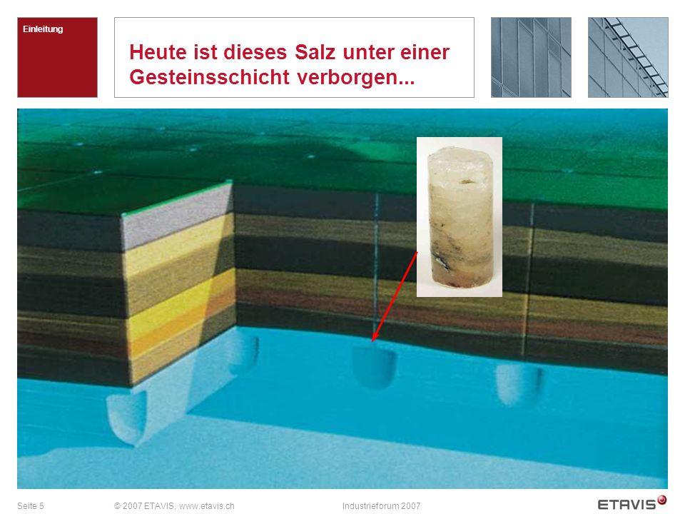 Seite 5© 2007 ETAVIS, www.etavis.chIndustrieforum 2007 Heute ist dieses Salz unter einer Gesteinsschicht verborgen... Einleitung