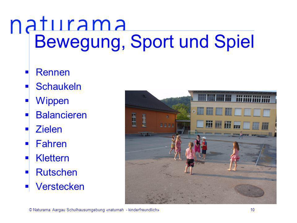 © Naturama Aargau Schulhausumgebung «naturnah - kinderfreundlich»10 Bewegung, Sport und Spiel Rennen Schaukeln Wippen Balancieren Zielen Fahren Klette
