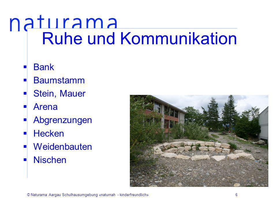 © Naturama Aargau Schulhausumgebung «naturnah - kinderfreundlich»6 Ruhe und Kommunikation Bank Baumstamm Stein, Mauer Arena Abgrenzungen Hecken Weiden