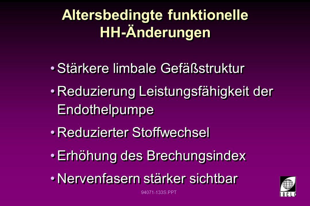 94071-133S.PPT Altersbedingte funktionelle HH-Änderungen Stärkere limbale Gefäßstruktur Reduzierung Leistungsfähigkeit der Endothelpumpe Reduzierter S
