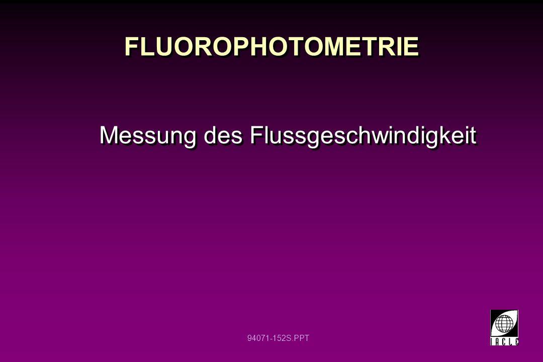 94071-152S.PPT FLUOROPHOTOMETRIE Messung des Flussgeschwindigkeit
