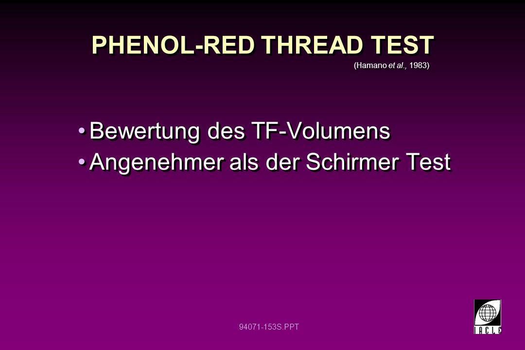 94071-153S.PPT PHENOL-RED THREAD TEST Bewertung des TF-Volumens Angenehmer als der Schirmer Test Bewertung des TF-Volumens Angenehmer als der Schirmer