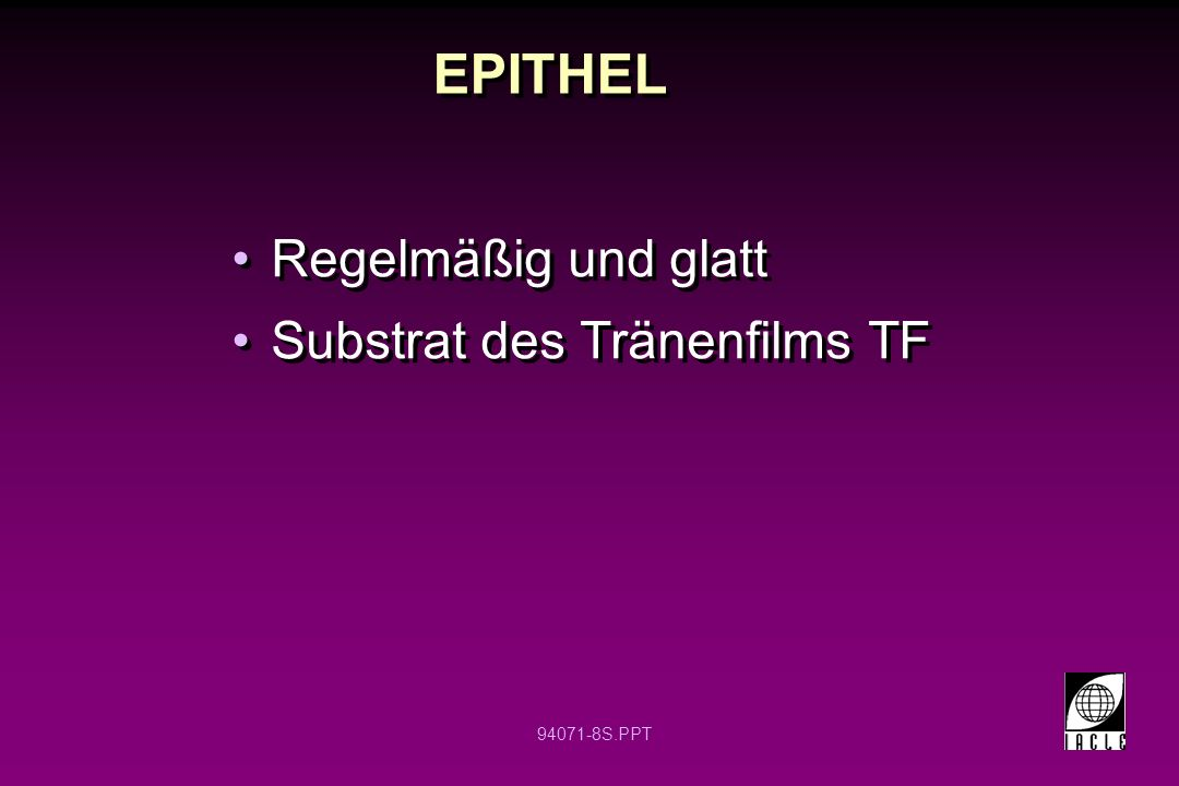 94071-149S.PPT Benetzung der HH Glycocalyx-Matrix bindet Muzinschicht -Glycocalyx: ein Füllstoff für Irregularitäten Oberfläche wird gut benetzen falls: -Oberflächenspannung Epithel/ TF < blankem Epithel -Oberflächenspannung der Verbindung Epithel/TF wird durch Muzin niedrig gehalten -Oberflächenspannung des TF ist abhängig von der Lipidschicht + Lidspaltweite Glycocalyx-Matrix bindet Muzinschicht -Glycocalyx: ein Füllstoff für Irregularitäten Oberfläche wird gut benetzen falls: -Oberflächenspannung Epithel/ TF < blankem Epithel -Oberflächenspannung der Verbindung Epithel/TF wird durch Muzin niedrig gehalten -Oberflächenspannung des TF ist abhängig von der Lipidschicht + Lidspaltweite