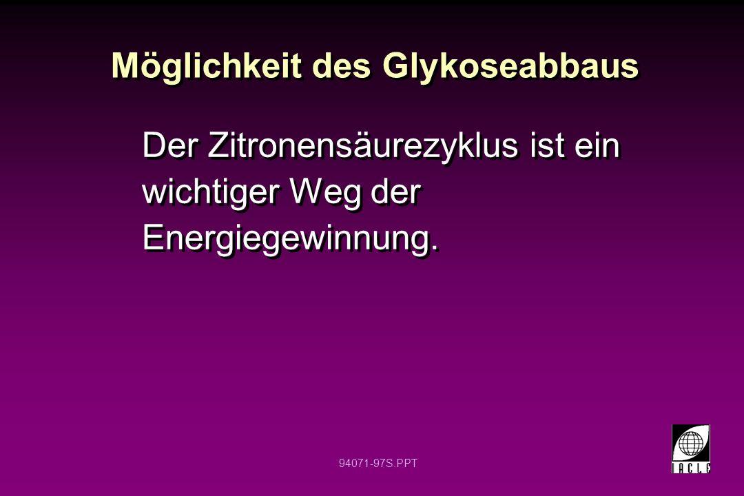 94071-97S.PPT Der Zitronensäurezyklus ist ein wichtiger Weg der Energiegewinnung. Möglichkeit des Glykoseabbaus