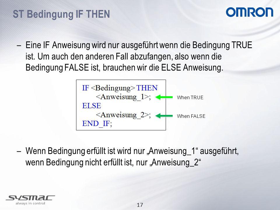 17 ST Bedingung IF THEN –Wenn Bedingung erfüllt ist wird nur Anweisung_1 ausgeführt, wenn Bedingung nicht erfüllt ist, nur Anweisung_2 –Eine IF Anweis