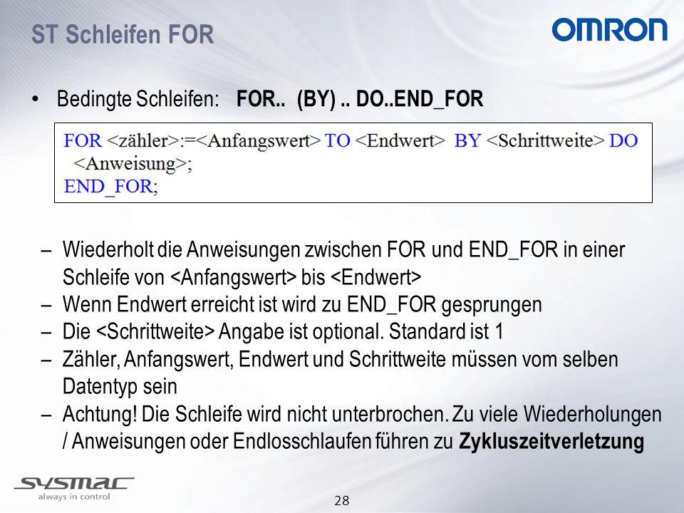 28 Bedingte Schleifen: FOR.. (BY).. DO..END_FOR –Wiederholt die Anweisungen zwischen FOR und END_FOR in einer Schleife von bis –Wenn Endwert erreicht