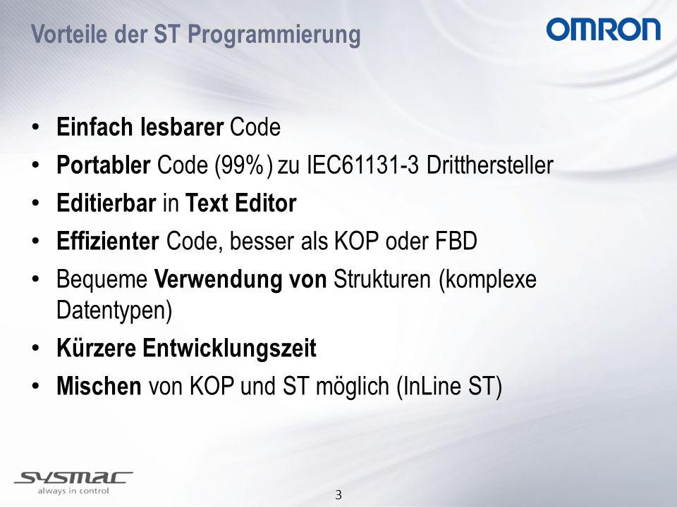 3 Vorteile der ST Programmierung Einfach lesbarer Code Portabler Code (99%) zu IEC61131-3 Dritthersteller Editierbar in Text Editor Effizienter Code,