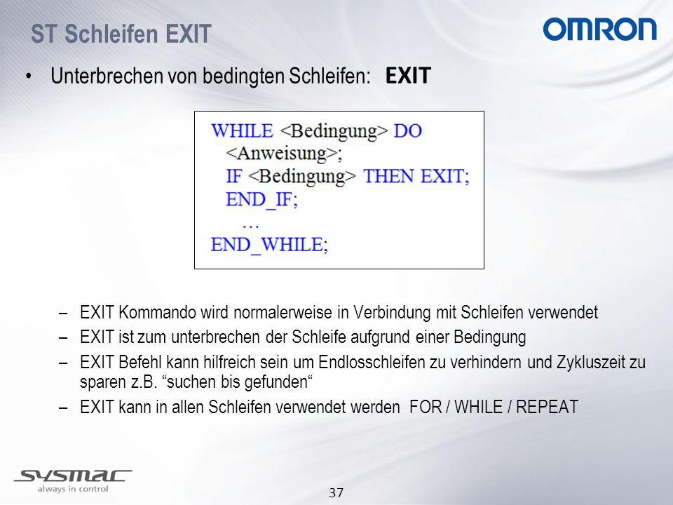 37 Unterbrechen von bedingten Schleifen: EXIT –EXIT Kommando wird normalerweise in Verbindung mit Schleifen verwendet –EXIT ist zum unterbrechen der S