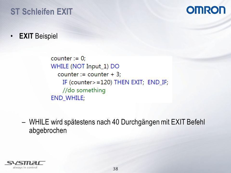 38 EXIT Beispiel –WHILE wird spätestens nach 40 Durchgängen mit EXIT Befehl abgebrochen ST Schleifen EXIT