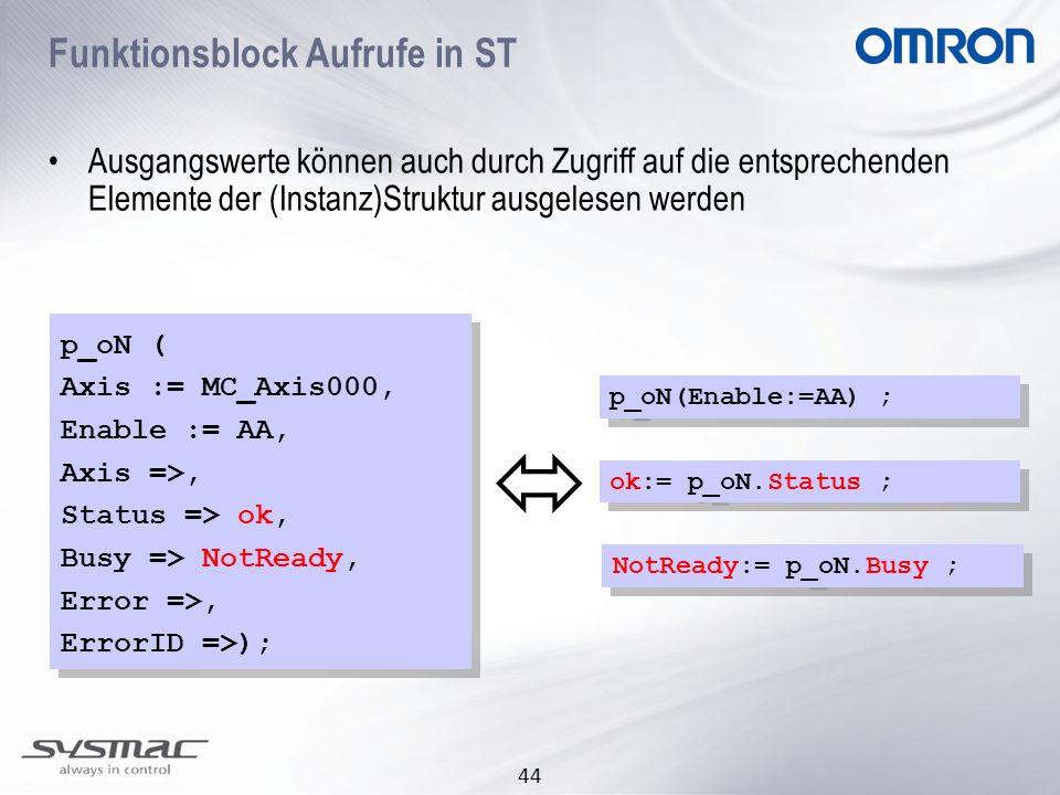 44 Ausgangswerte können auch durch Zugriff auf die entsprechenden Elemente der (Instanz)Struktur ausgelesen werden Funktionsblock Aufrufe in ST ok:= p