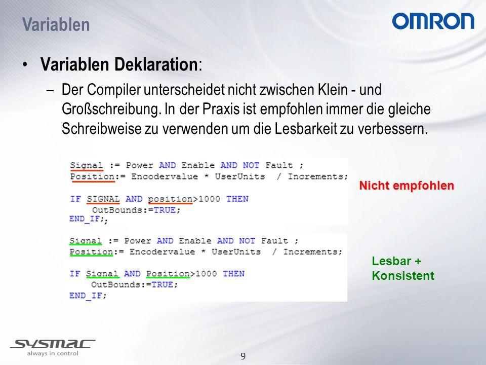 9 Variablen Deklaration : –Der Compiler unterscheidet nicht zwischen Klein - und Großschreibung. In der Praxis ist empfohlen immer die gleiche Schreib