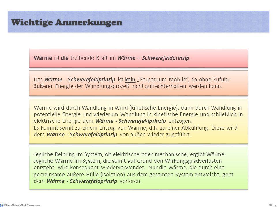 © Klaus Wolters Werk TM 2008..2009Bild 4 Wichtige Anmerkungen Wärme ist die treibende Kraft im Wärme – Schwerefeldprinzip. Das Wärme - Schwerefeldprin
