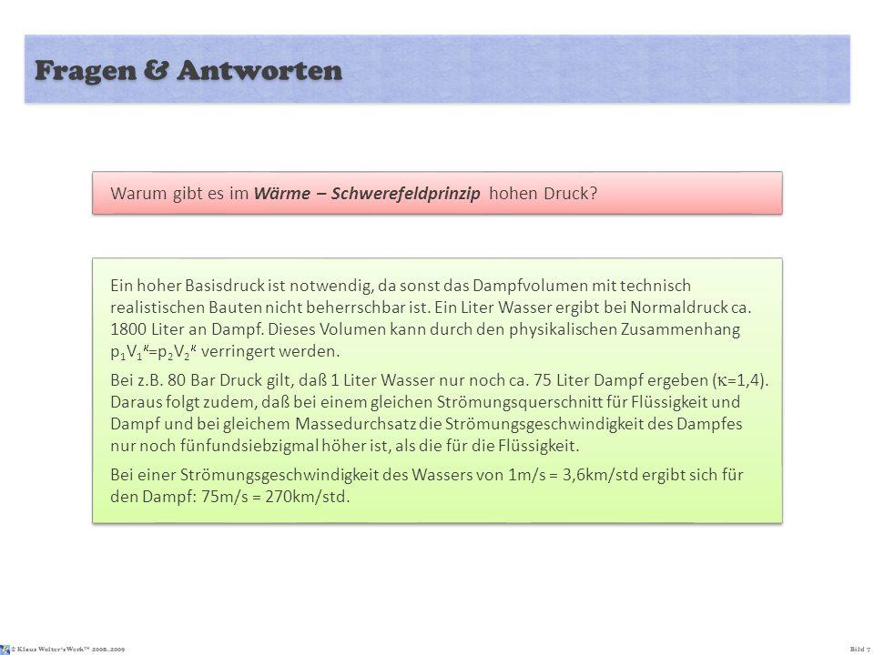 © Klaus Wolters Werk TM 2008..2009Bild 8 Fragen & Antworten Eine Kernaufgabenstellung im Wärme – Schwerefeldprinzip ist das Wiederverwenden latenter Energien und Wärmen.