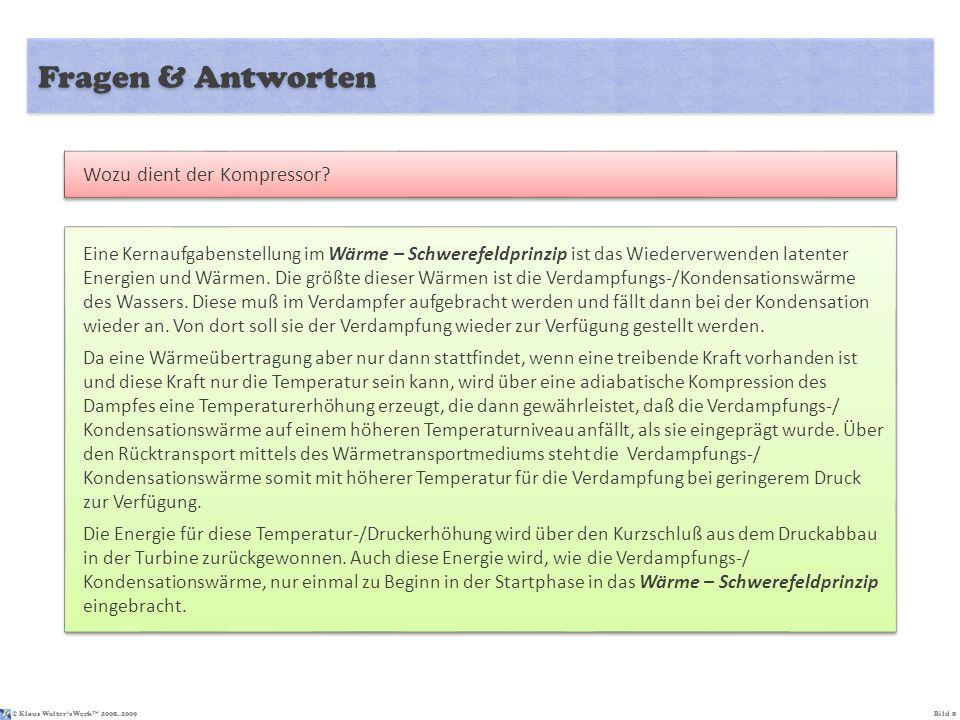 © Klaus Wolters Werk TM 2008..2009Bild 8 Fragen & Antworten Eine Kernaufgabenstellung im Wärme – Schwerefeldprinzip ist das Wiederverwenden latenter E