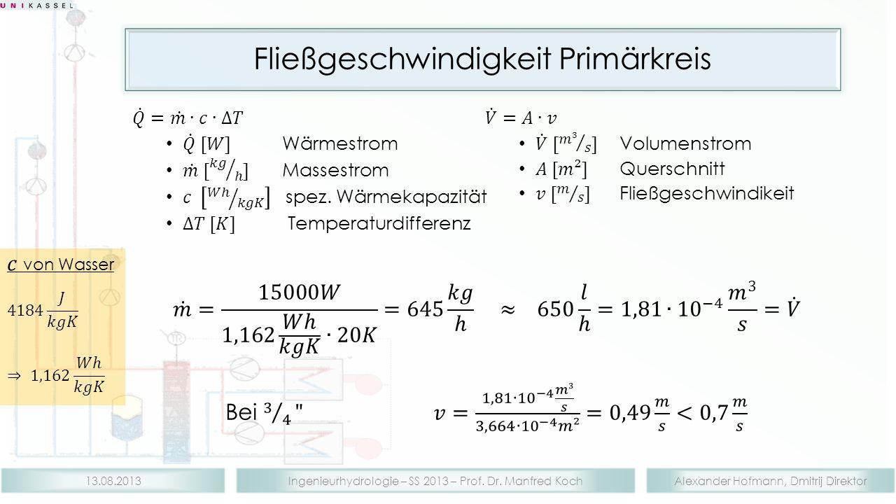Alexander Hofmann, Dmitrij DirektorIngenieurhydrologie – SS 2013 – Prof. Dr. Manfred Koch13.08.2013 Fließgeschwindigkeit Primärkreis