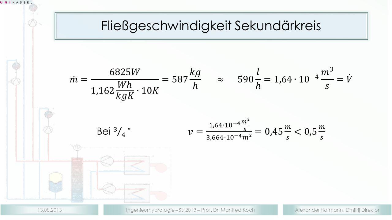 Alexander Hofmann, Dmitrij DirektorIngenieurhydrologie – SS 2013 – Prof. Dr. Manfred Koch13.08.2013 Fließgeschwindigkeit Sekundärkreis