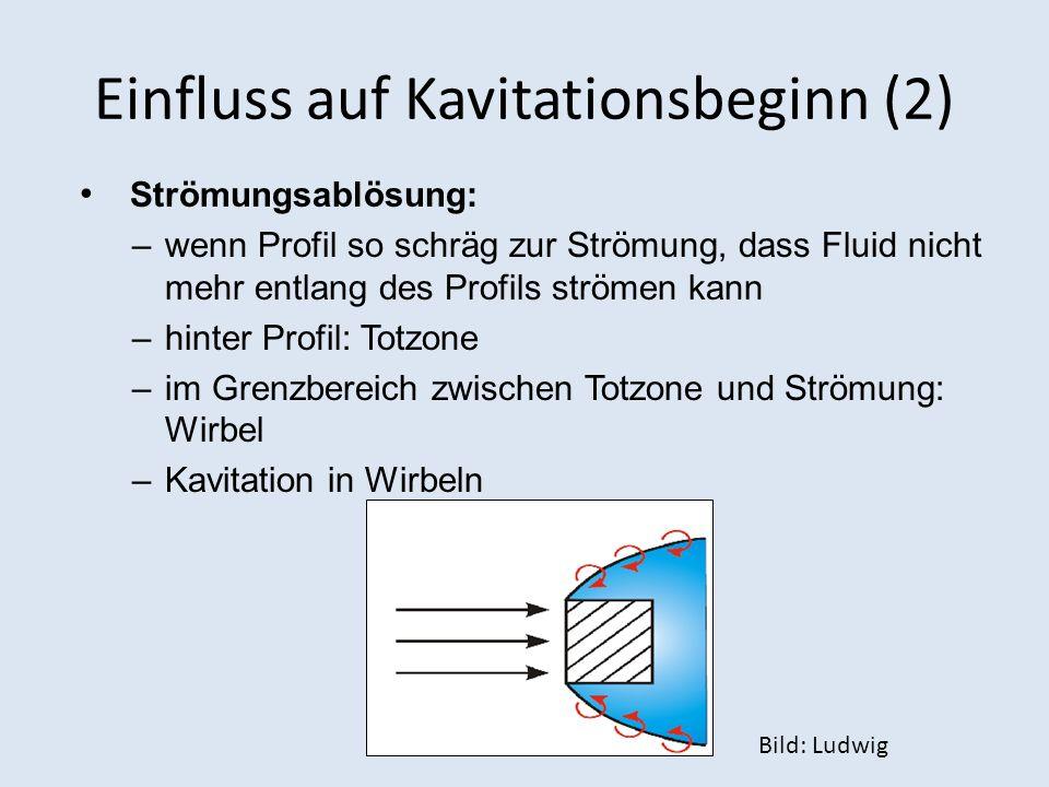 Einfluss auf Kavitationsbeginn (2) Strömungsablösung: –wenn Profil so schräg zur Strömung, dass Fluid nicht mehr entlang des Profils strömen kann –hin