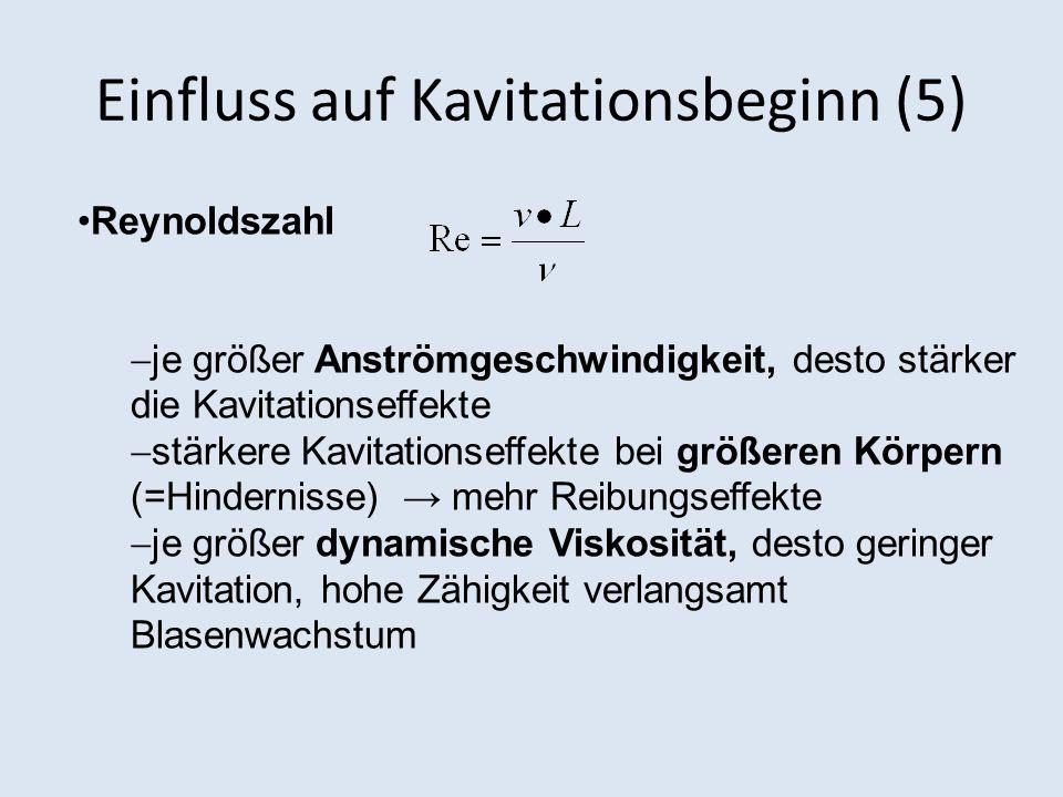 Einfluss auf Kavitationsbeginn (5) Reynoldszahl je größer Anströmgeschwindigkeit, desto stärker die Kavitationseffekte stärkere Kavitationseffekte bei