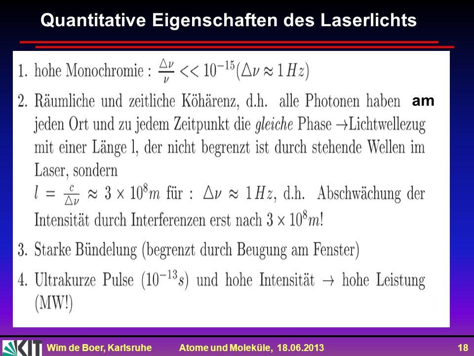 Wim de Boer, Karlsruhe Atome und Moleküle, 18.06.2013 18 Quantitative Eigenschaften des Laserlichts am