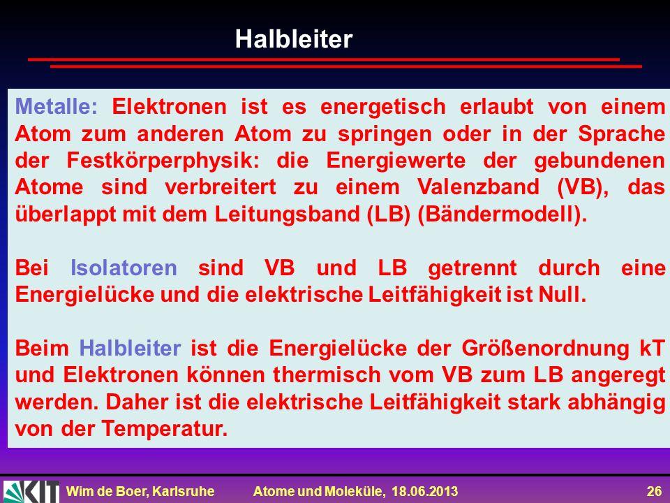 Wim de Boer, Karlsruhe Atome und Moleküle, 18.06.2013 26 Metalle: Elektronen ist es energetisch erlaubt von einem Atom zum anderen Atom zu springen od