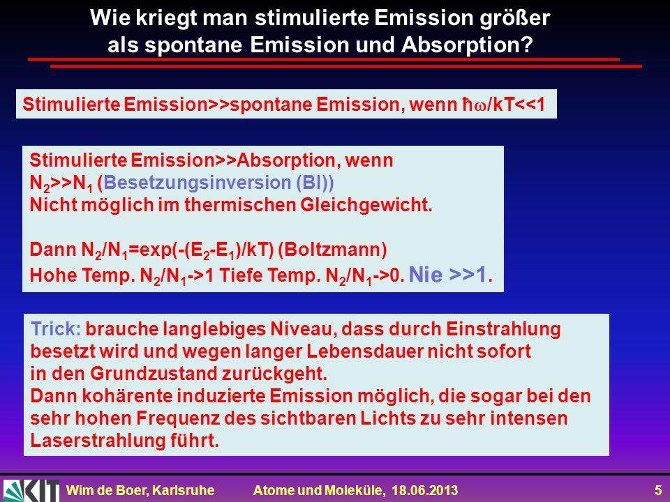 Wim de Boer, Karlsruhe Atome und Moleküle, 18.06.2013 5 Trick: brauche langlebiges Niveau, dass durch Einstrahlung besetzt wird und wegen langer Leben