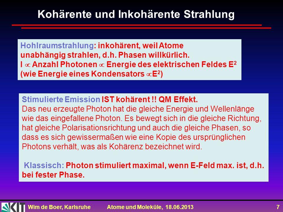 Wim de Boer, Karlsruhe Atome und Moleküle, 18.06.2013 7 Kohärente und Inkohärente Strahlung Hohlraumstrahlung: inkohärent, weil Atome unabhängig strah