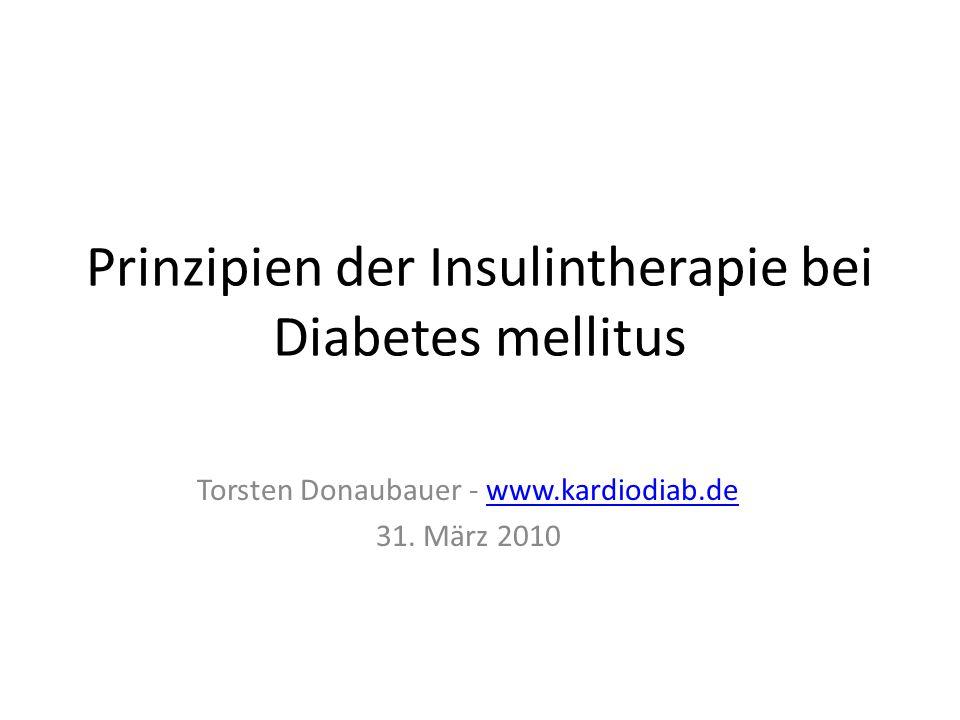 Prinzipien der Insulintherapie bei Diabetes mellitus Torsten Donaubauer - www.kardiodiab.dewww.kardiodiab.de 31. März 2010