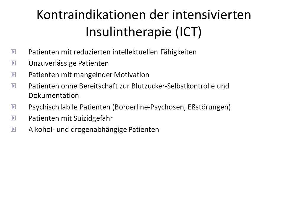 Kontraindikationen der intensivierten Insulintherapie (ICT) Patienten mit reduzierten intellektuellen Fähigkeiten Unzuverlässige Patienten Patienten m