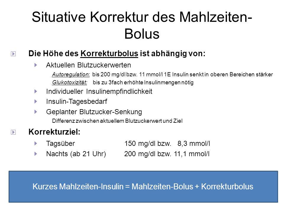 Situative Korrektur des Mahlzeiten- Bolus Die Höhe des Korrekturbolus ist abhängig von: Aktuellen Blutzuckerwerten Autoregulation: bis 200 mg/dl bzw.