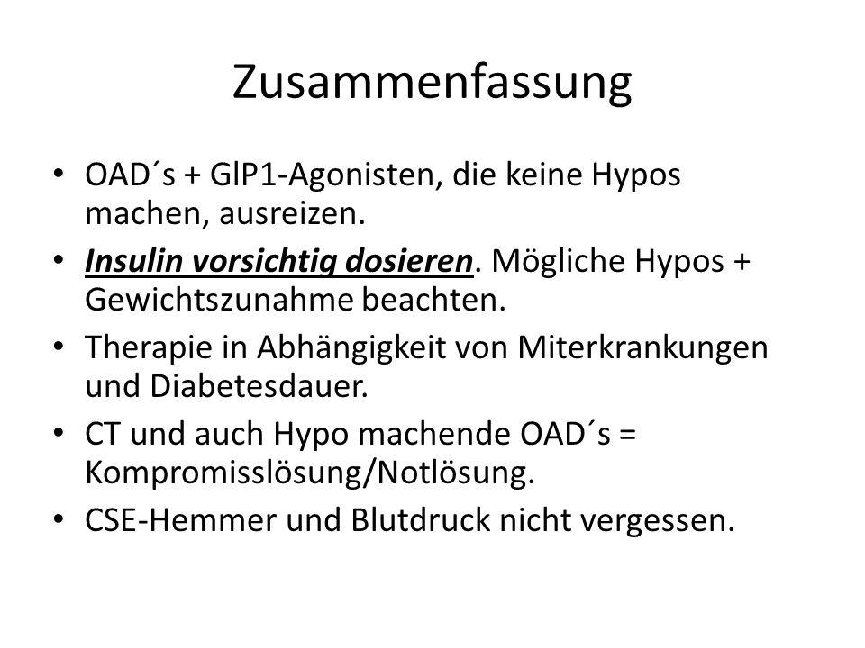 Zusammenfassung OAD´s + GlP1-Agonisten, die keine Hypos machen, ausreizen. Insulin vorsichtig dosieren. Mögliche Hypos + Gewichtszunahme beachten. The