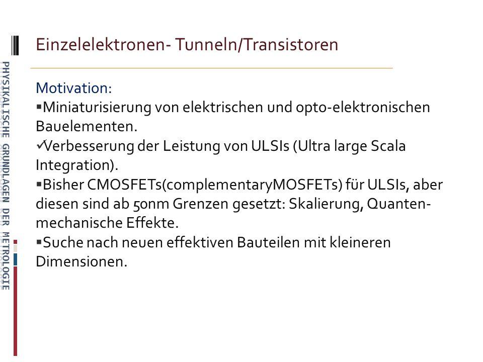 Einzelelektronen- Tunneln/Transistoren Motivation: Miniaturisierung von elektrischen und opto-elektronischen Bauelementen.