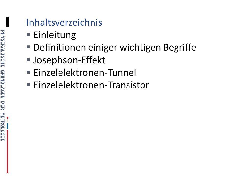 Inhaltsverzeichnis Einleitung Definitionen einiger wichtigen Begriffe Josephson-Effekt Einzelelektronen-Tunnel Einzelelektronen-Transistor