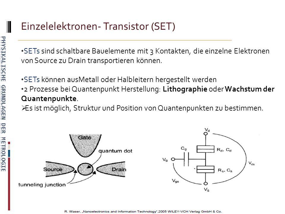 Einzelelektronen- Transistor (SET) SETs sind schaltbare Bauelemente mit 3 Kontakten, die einzelne Elektronen von Source zu Drain transportieren können.