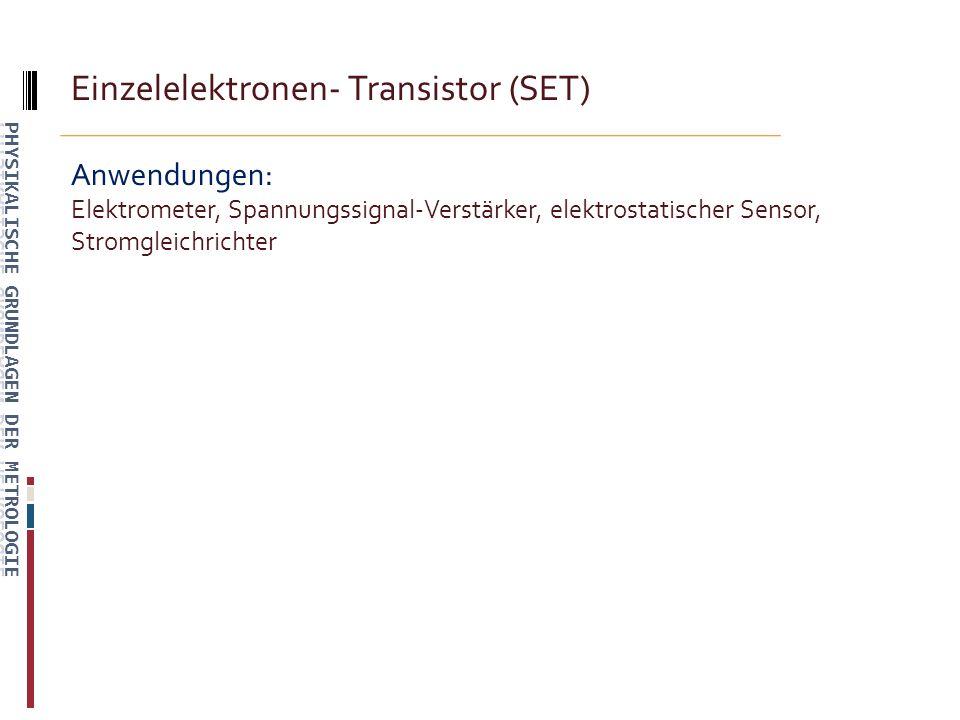 Einzelelektronen- Transistor (SET) Anwendungen: Elektrometer, Spannungssignal-Verstärker, elektrostatischer Sensor, Stromgleichrichter
