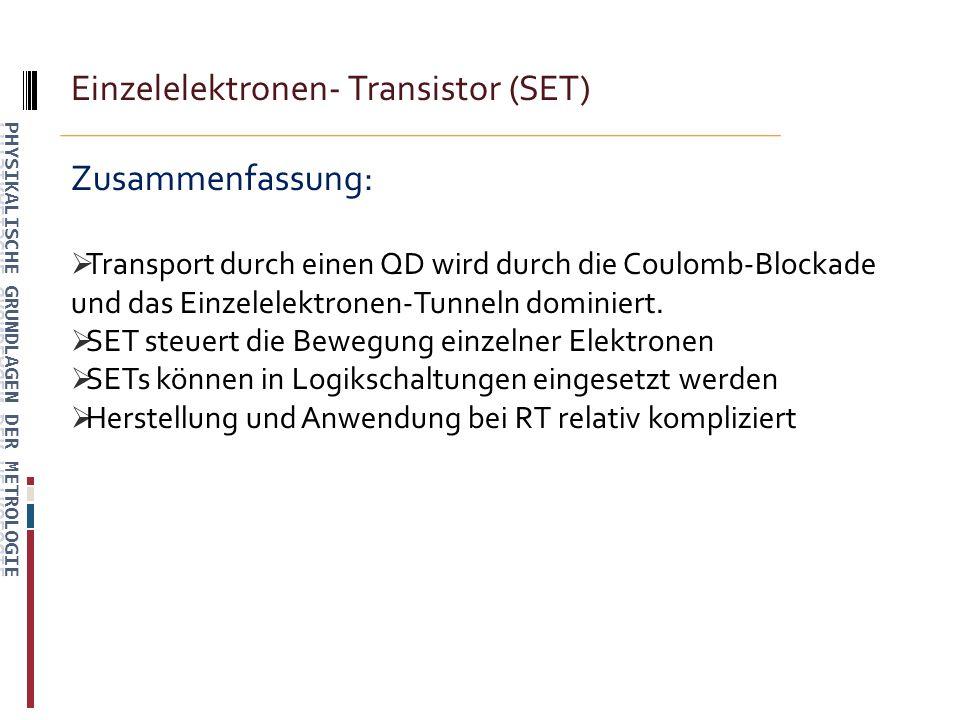 Einzelelektronen- Transistor (SET) Zusammenfassung: Transport durch einen QD wird durch die Coulomb-Blockade und das Einzelelektronen-Tunneln dominiert.
