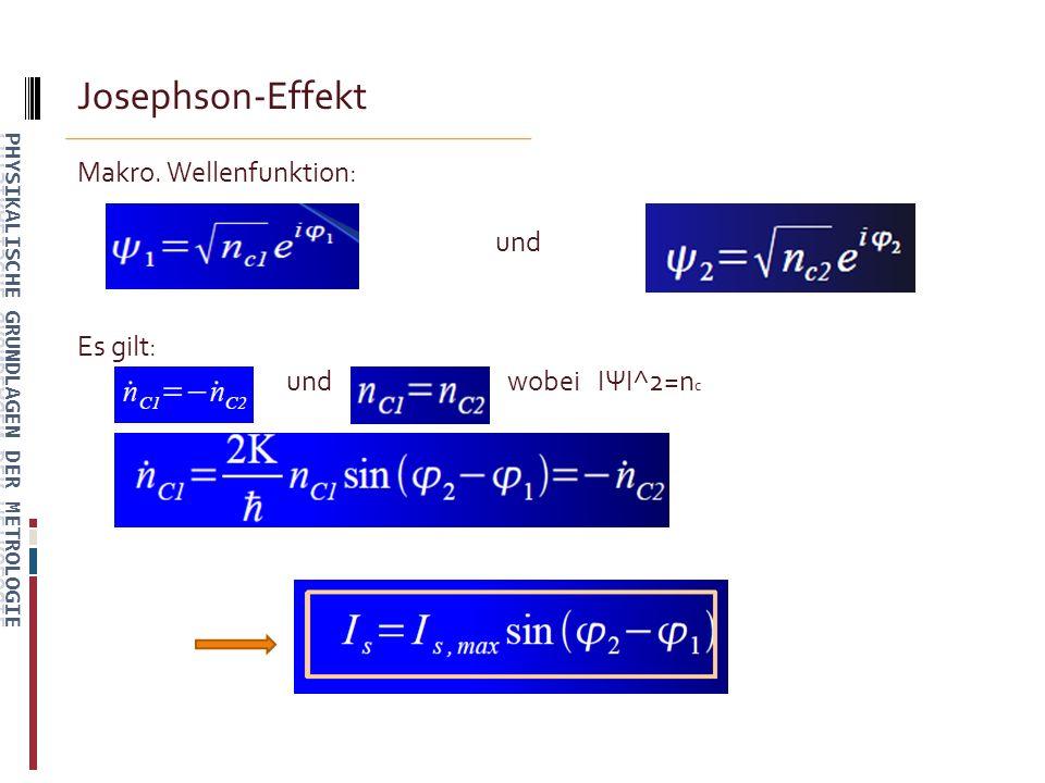 Josephson-Effekt Makro. Wellenfunktion: und Es gilt: und wobei IΨI^2=n c