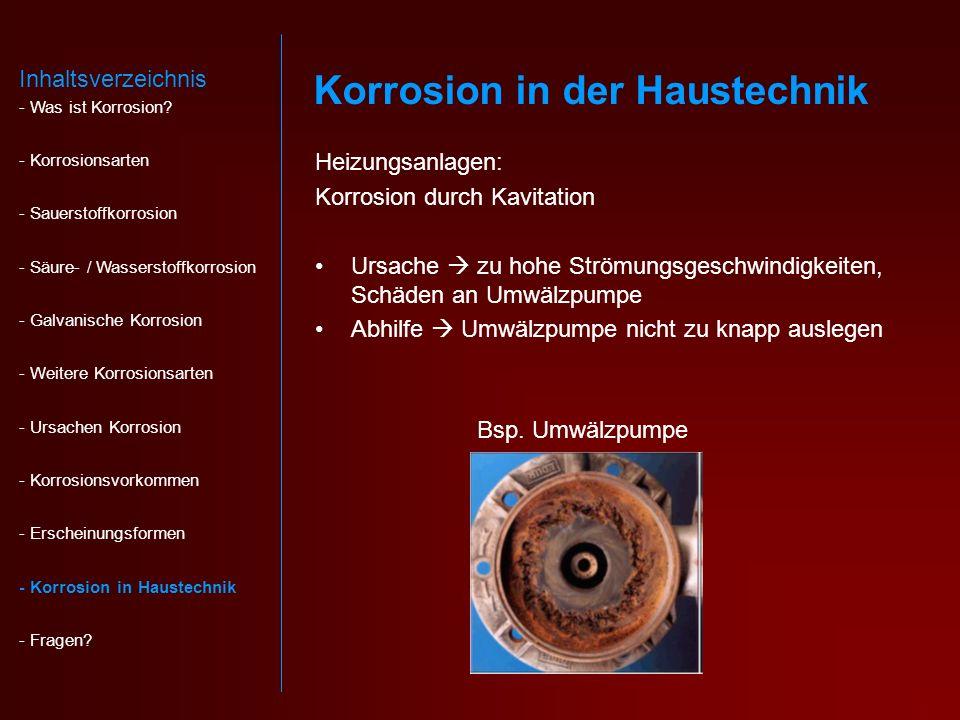 Heizungsanlagen: Korrosion durch Kavitation Ursache zu hohe Strömungsgeschwindigkeiten, Schäden an Umwälzpumpe Abhilfe Umwälzpumpe nicht zu knapp auslegen Bsp.