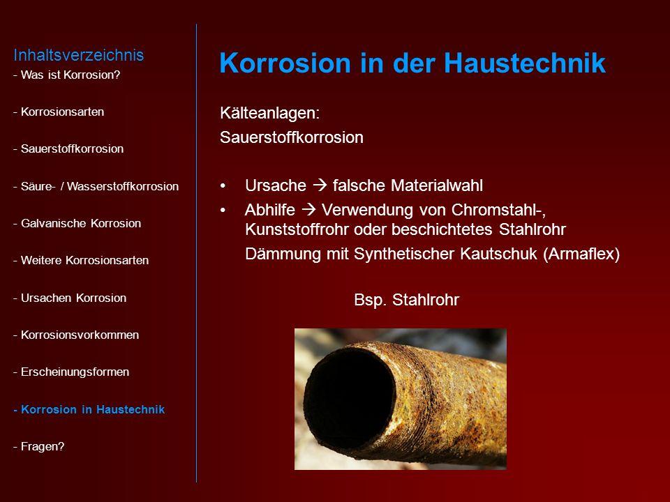 Kälteanlagen: Sauerstoffkorrosion Ursache falsche Materialwahl Abhilfe Verwendung von Chromstahl-, Kunststoffrohr oder beschichtetes Stahlrohr Dämmung mit Synthetischer Kautschuk (Armaflex) Bsp.