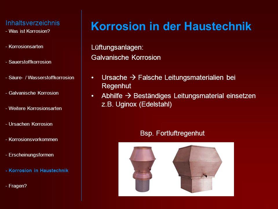 Lüftungsanlagen: Galvanische Korrosion Ursache Falsche Leitungsmaterialien bei Regenhut Abhilfe Beständiges Leitungsmaterial einsetzen z.B.