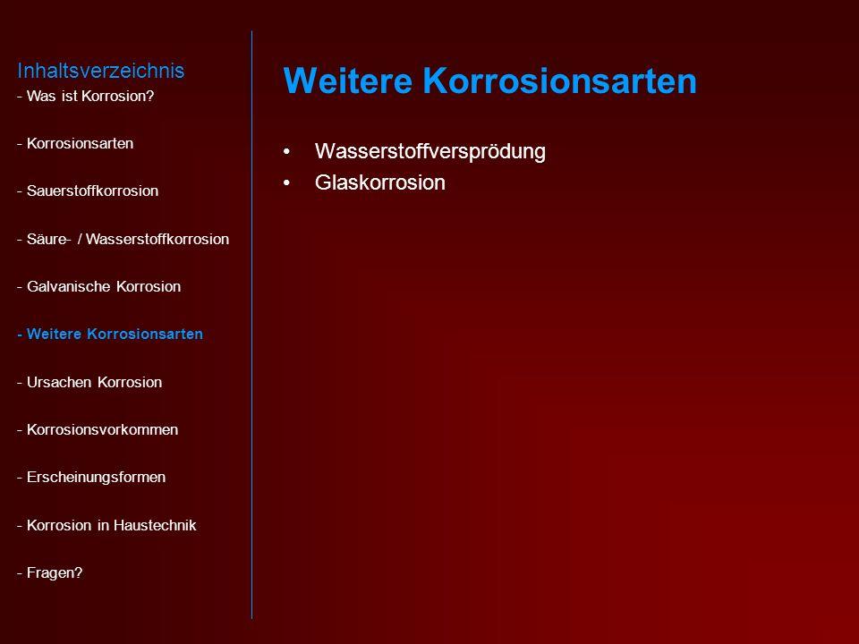 Weitere Korrosionsarten Wasserstoffversprödung Glaskorrosion Inhaltsverzeichnis - Was ist Korrosion.