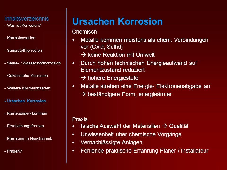 Korrosionsvorkommen Anlagen in reagierendem Umfeld (ARA, Pumpwerk) Wassererwärmer mit Mineralhaltigem Medium Verbindungsstellen zweier Materialien (z.B.