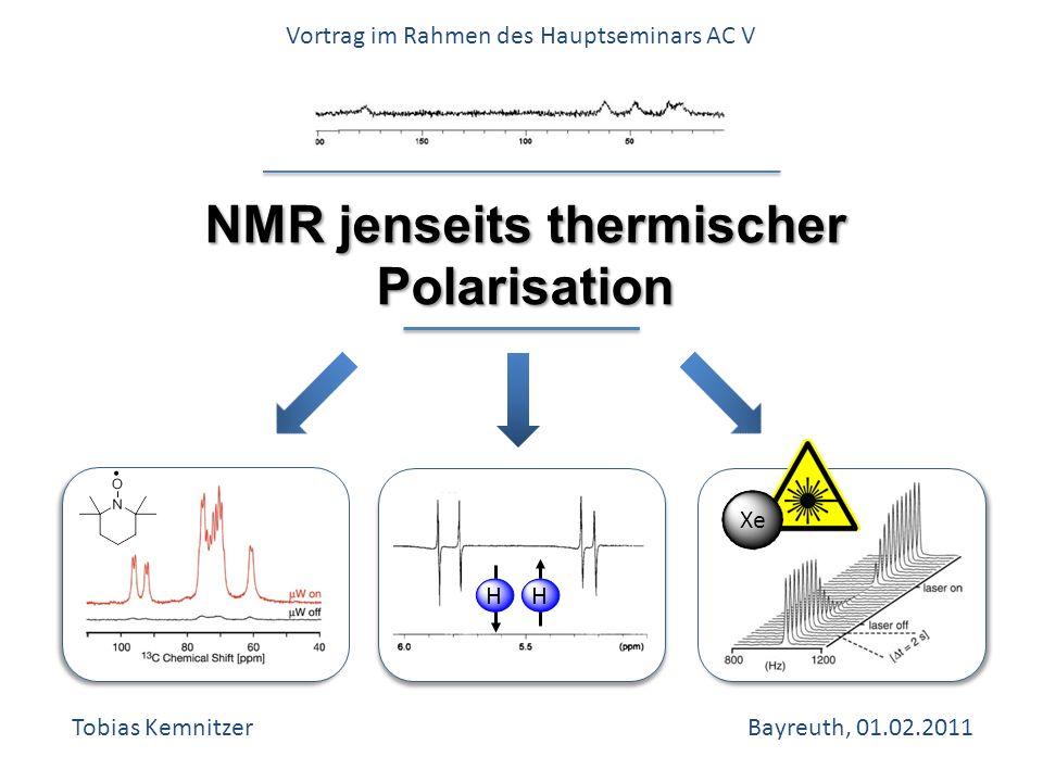 NMR jenseits thermischer Polarisation Bayreuth, 01.02.2011 Vortrag im Rahmen des Hauptseminars AC V Tobias Kemnitzer HH Xe