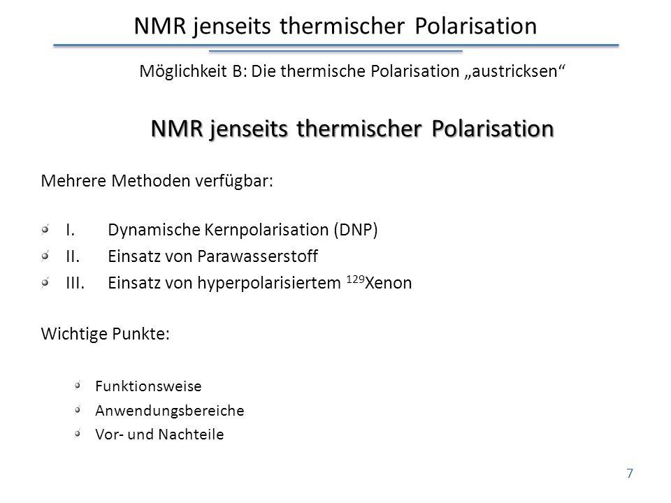 NMR jenseits thermischer Polarisation Möglichkeit B: Die thermische Polarisation austricksen NMR jenseits thermischer Polarisation Mehrere Methoden ve