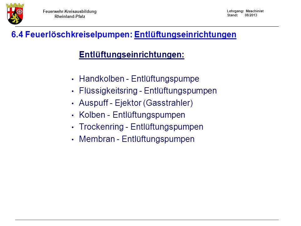 Feuerwehr-Kreisausbildung Rheinland-Pfalz Lehrgang: Maschinist Stand: 08/2013 6.4 Feuerlöschkreiselpumpen: Entlüftungseinrichtungen Entlüftungseinrich