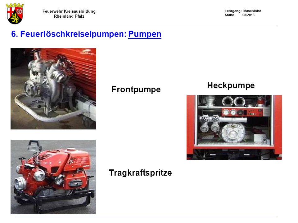 Feuerwehr-Kreisausbildung Rheinland-Pfalz Lehrgang: Maschinist Stand: 08/2013 6. Feuerlöschkreiselpumpen: Pumpen Frontpumpe Tragkraftspritze Heckpumpe