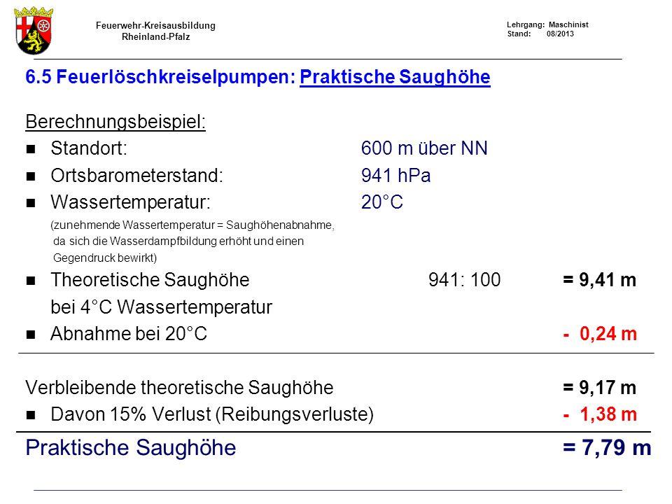 Feuerwehr-Kreisausbildung Rheinland-Pfalz Lehrgang: Maschinist Stand: 08/2013 6.5 Feuerlöschkreiselpumpen: Praktische Saughöhe Berechnungsbeispiel: St