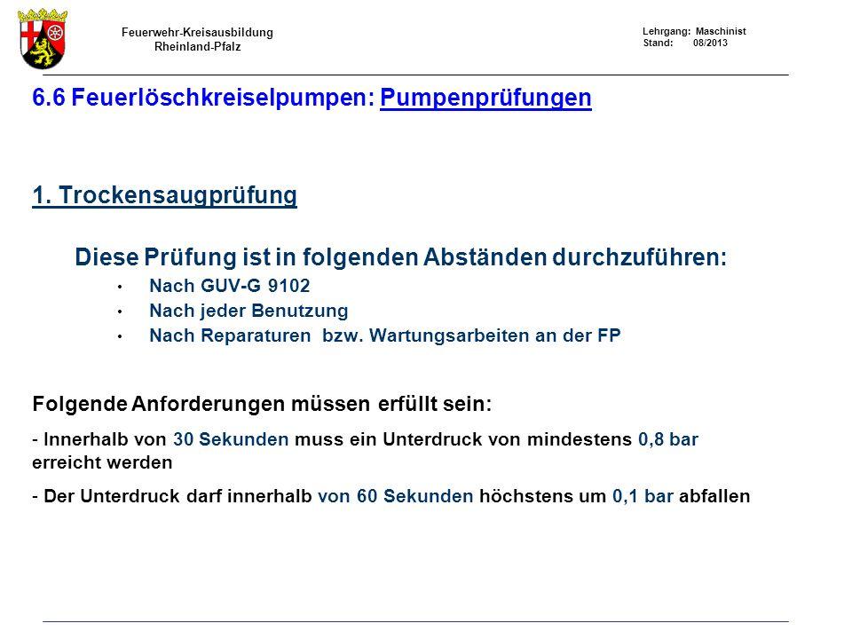 Feuerwehr-Kreisausbildung Rheinland-Pfalz Lehrgang: Maschinist Stand: 08/2013 6.6 Feuerlöschkreiselpumpen: Pumpenprüfungen 1.