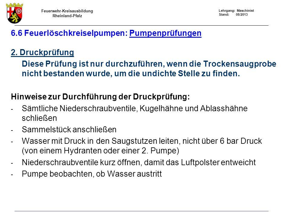 Feuerwehr-Kreisausbildung Rheinland-Pfalz Lehrgang: Maschinist Stand: 08/2013 6.6 Feuerlöschkreiselpumpen: Pumpenprüfungen 2. Druckprüfung Diese Prüfu