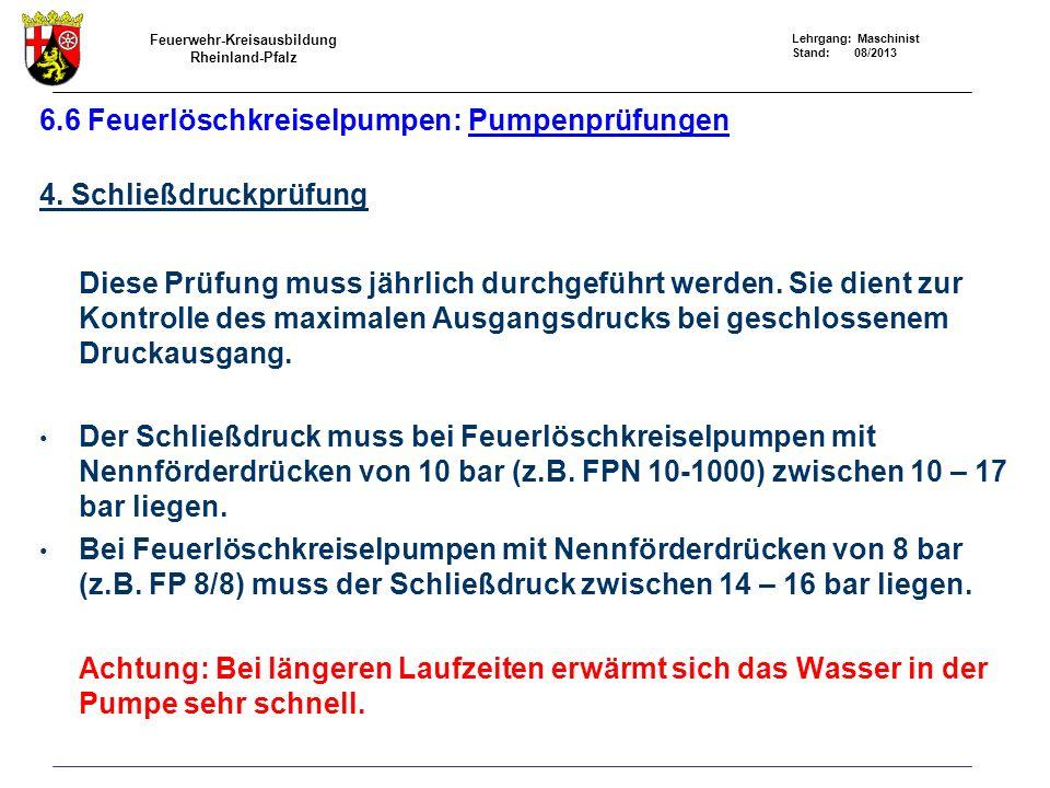 Feuerwehr-Kreisausbildung Rheinland-Pfalz Lehrgang: Maschinist Stand: 08/2013 6.6 Feuerlöschkreiselpumpen: Pumpenprüfungen 4. Schließdruckprüfung Dies